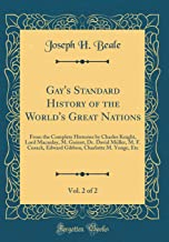 Gay's Standard History of the World's Great Nations, Vol. 2 of 2: From the Complete Histories by Charles Knight, Lord Macaulay, M. Guizot, Dr. David ... Charlotte M. Yonge, Etc (Classic Reprint)