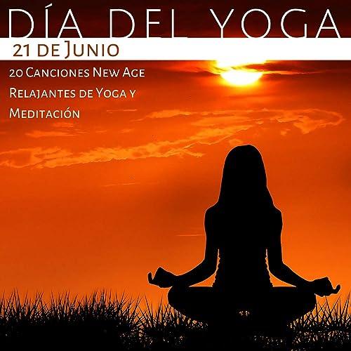 Día del Yoga 21 de Junio - 20 Canciones New Age Relajantes ...