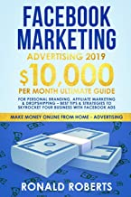 Facebook Marketing Advertising 2019: 10,000/month ultimate Guide for Personal Branding, Affiliate Marketing & Dropshipping – Best Tips & Strategies to ... Facebook ADS (Make Money Online Advertising)