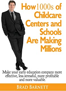 How 1000s of Childcare Centers and Schools Are Making Millions: Make your early education company more valuable, more effective, more profitable and more valuable