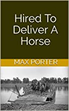 Hired To Deliver A Horse