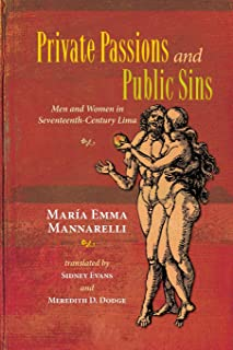 Private Passions and Public Sins: Men and Women in Seventeenth-Century Lima (Diálogos Series)