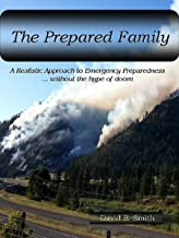 The Prepared Family, A Realistic Approach to Emergency Preparedness…without the hype of doom (The Prepared Family Series Book 1)