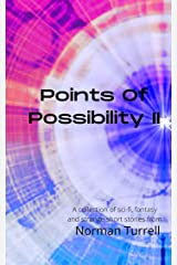 Points of Possibility II: A collection of sci-fi, fantasy and horror short stories Kindle Edition