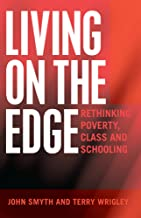 Living on the Edge: Rethinking Poverty, Class and Schooling, Second Edition (Adolescent Cultures, School, and Society Book 61)
