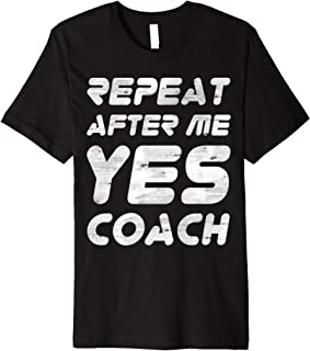 Repeat After Me Yes Coach T-Shirt Great Coach Party Gift Tee