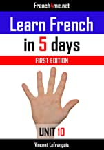 Learn French in 5 days (Unit 10) + AUDIO: The French method already trusted by millions of people (First edition)