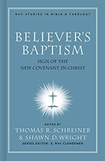 Believer's Baptism: Sign of the New Covenant in Christ (Nac Studies in Bible & Theology)
