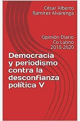 Democracia y periodismo contra la desconfianza política V: Opinión Diario Co Latino 2018-2020 (Democracia y periodismo: contra la desconfianza política nº 5) (Spanish Edition) Kindle Edition