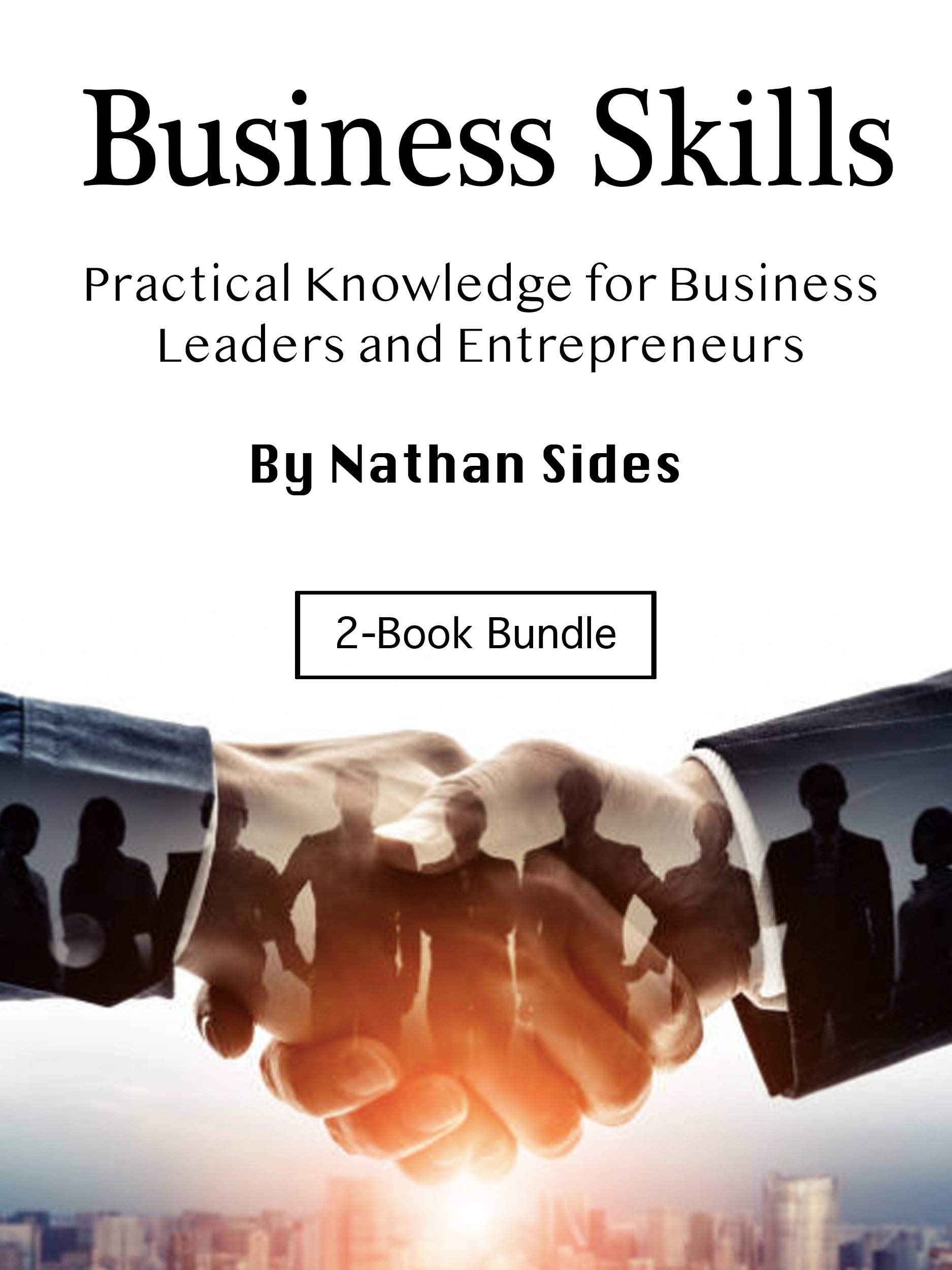 Business Skills: Practical Knowledge for Business Leaders and Entrepreneurs