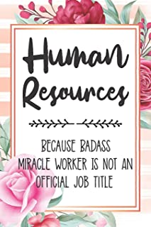 Human Resources: Because Badass Miracle Worker Is Not An Official Job Title Blank Lined Notebook Cute Journals for Human R...