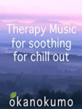 Therapy Music, for soothing,for chill out