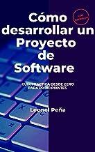 COMO DESARROLLAR UN PROYECTO DE SOFTWARE: Guía Práctica desde Cero para Principiantes (Spanish Edition)