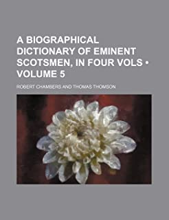A Biographical Dictionary of Eminent Scotsmen, in Four Vols (Volume 5)