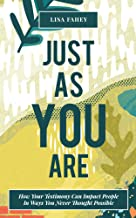 Just As You Are: How Your Testimony Can Impact People In Ways You Never Thought Possible