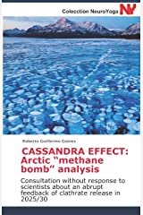 """CASSANDRA EFFECT: Arctic """"methane bomb"""" analysis: Consultation without response to scientists about an abrupt feedback of clathrate release in 2025/30 Tapa blanda"""