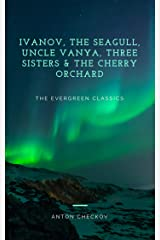 Anton Chekhov's plays (Ivanov, The Seagull, Uncle Vanya, Three Sisters, and The Cherry Orchard): Illustrated (Evergreen Classics) Kindle Edition