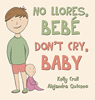 No llores, bebé / Don't Cry, Baby (English and Spanish Edition)