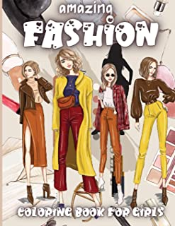 Amazing Fashion Coloring Book For Girls: Cute fashion coloring book for girls and teens, amazing pages with fun designs st...