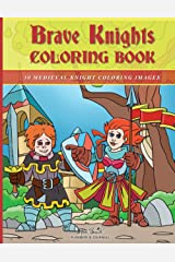 Brave Knights Coloring Book: 30 Medieval Knight Coloring Images for Kids - Makes a Great Gift for Boys and Girls - Fantasy Fun! Paperback