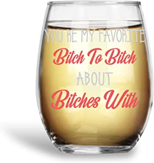 Your my Favorite Bitch to Bitch About Bitches with Funny 15oz Stemless Crystal Wine Glass - Fun Wine Glasses with Sayings Gifts for Women