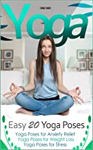 Yoga: Easy 20 Yoga Poses You Must Know As a Beginner (Yoga Poses for Stress, Anxiety Relief & Weight Loss) (Yoga Guide, Yoga For Beginners, Yoga Poses, ... Benefits of Yoga, Teaching Yoga, Yin Yoga)