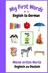 My First Words A - Z English to German: Bilingual Learning Made Fun and Easy with Words and Pictures Kindle Edition