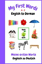 My First Words A - Z English to German: Bilingual Learning Made Fun and Easy with Words and Pictures