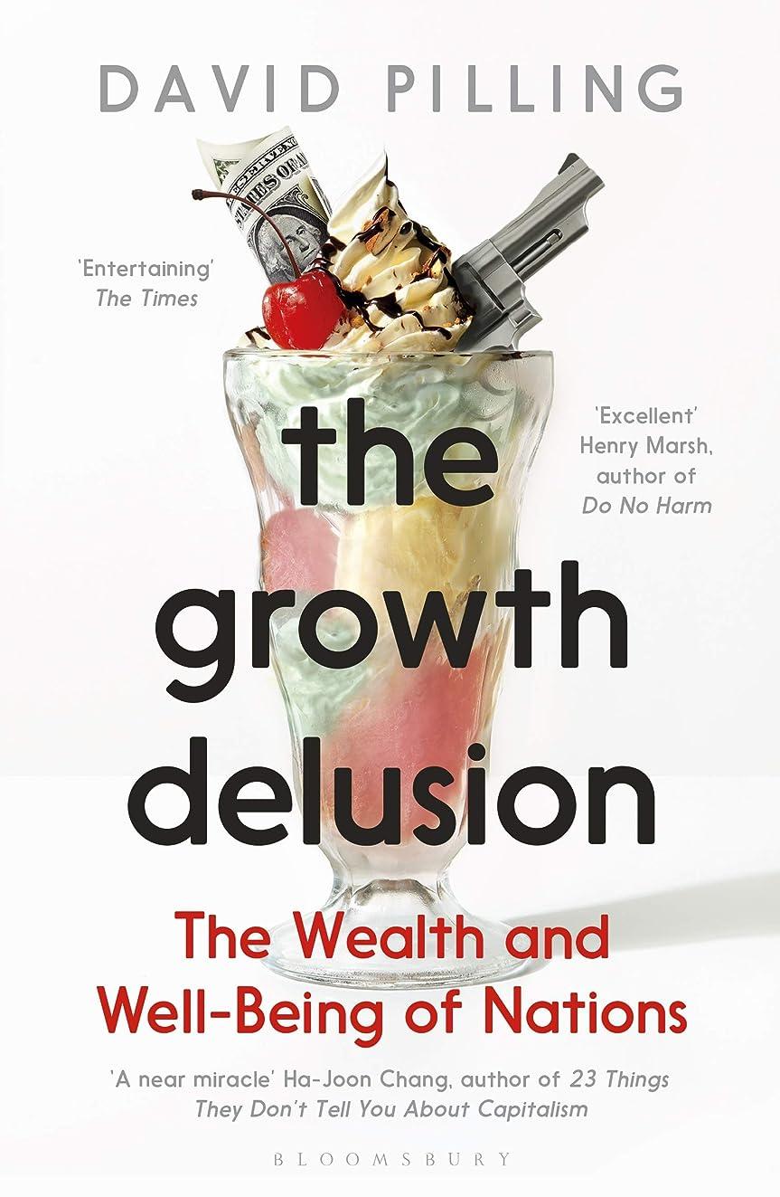 明示的に発揮する秋The Growth Delusion: The Wealth and Well-Being of Nations (English Edition)