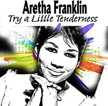 Aretha Franklin Try a Little Tenderness [Explicit]