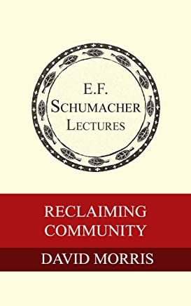 Reclaiming Community (Annual E. F. Schumacher Lectures Book 16) (English Edition)