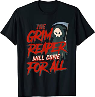 The Grim Reaper Will Come For All Halloween Costume Gift T-Shirt