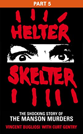 Helter Skelter: Part Five of the Shocking Manson Murders (English Edition)