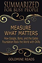 Measure What Matters - Summarized for Busy People: How Google, Bono, and the Gates Foundation Rock the World with OKRs: Based on the Book by John Doerr