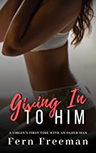 Giving In To Him: A Virgin's First Time with an Older Man