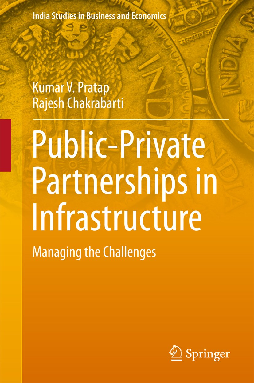 Public-Private Partnerships in Infrastructure: Managing the Challenges (India Studies in Business and Economics)
