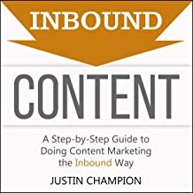Inbound Content: A Step-by-Step Guide to Doing Content Marketing the Inbound Way