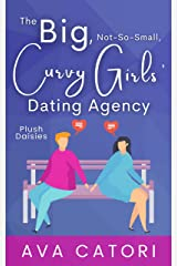The Big, Not-So-Small, Curvy Girls Dating Agency (Plush Daisies: BBW Romance Book 1) Kindle Edition