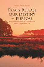 Trials Release Our Destiny And Purpose: Everyone in Life Faces a Hard Time and It Helps Form Us