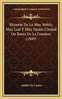 Historia De La Muy Noble, Muy Leal Y Muy Ilustre Ciudad De Xerez De La Frontera (1845)