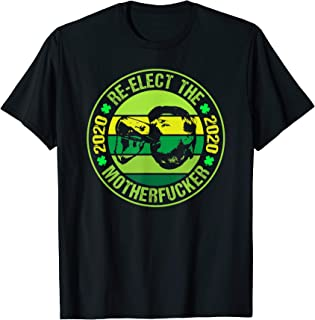 Re-Elect The Motherfucker Trump St Patrick's Day T-Shirt