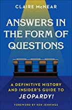 Answers in the Form of Questions: A Definitive History and Insider's Guide to Jeopardy! Pdf
