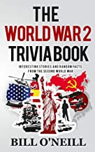 The World War 2 Trivia Book: Interesting Stories and Random Facts from the Second World War (Trivia War Books) (Volume 1) PDF