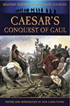 Caesar's Conquest of Gaul: The Illustrated Edition (Military History from Primary Sources)