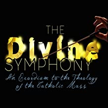 The Divine Symphony: An Exordium to the Theology of the Catholic Mass