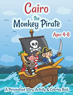 Cairo The Monkey Pirate Ages 4-8 A Personalized Story Activity and Coloring Book: A Fun Kid Workbook Game For Learning, Co...