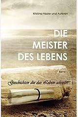 Die Meister des Lebens: Geschichten die das Leben schreibt Taschenbuch
