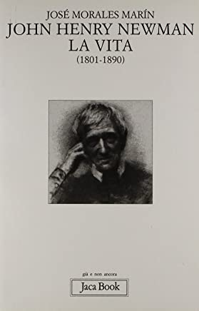 John Henry Newman. La vita (1801-1890)