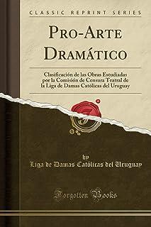 Pro-Arte Dramático: Clasificación de Las Obras Estudiadas Por La Comisión de Censura Teatral de la Liga de Damas Católicas...