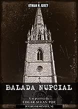 Balada Nupcial: Un poema de Edgar Allan Poe (Traducción, portada, notas y contexto histórico por Ithan H. Grey) [Spanish Edition] [Incluye obra original en inglés] (Poèmes Morts nº 6)